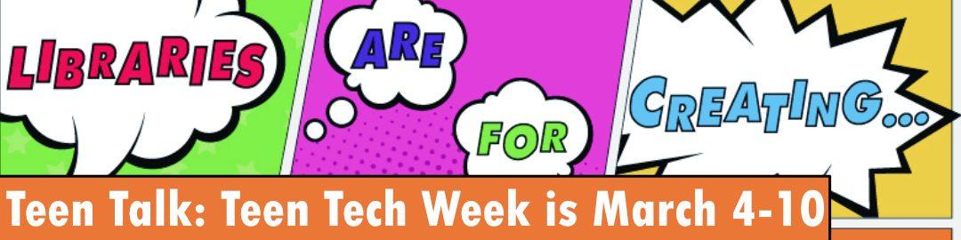 Teen Talk: Teen Tech Week is March 4-10