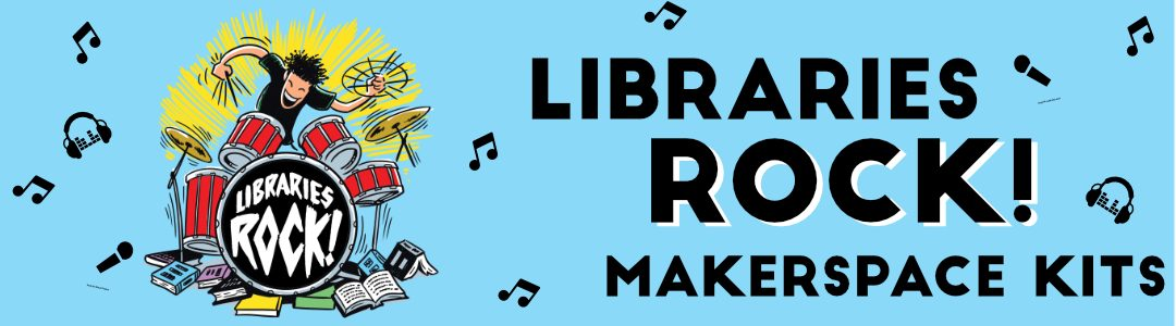 Libraries Rock! Makerspace Kits Perfect for this Summer
