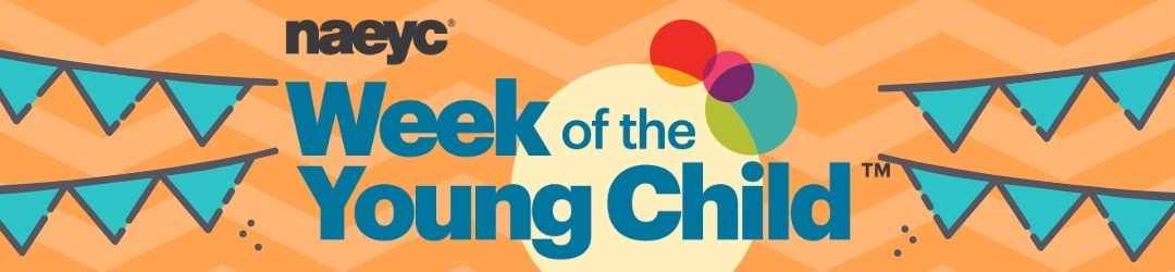 Libraries Celebrate the Week of the Young Child: April 8-12, 2019